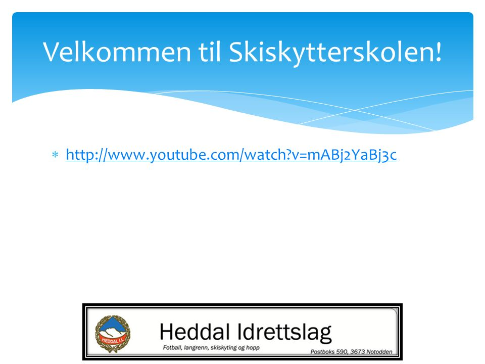  http://www.youtube.com/watch?v=mABj2YaBj3c http://www.youtube.com/watch?v=mABj2YaBj3c Velkommen til Skiskytterskolen!