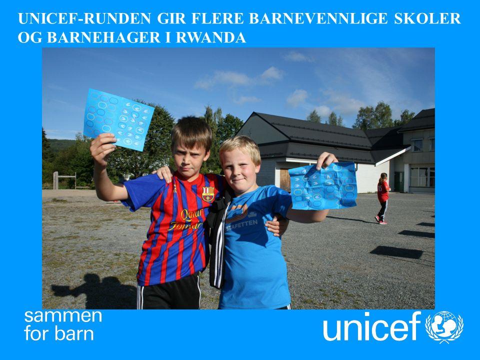 UNICEF-RUNDEN GIR FLERE BARNEVENNLIGE SKOLER OG BARNEHAGER I RWANDA