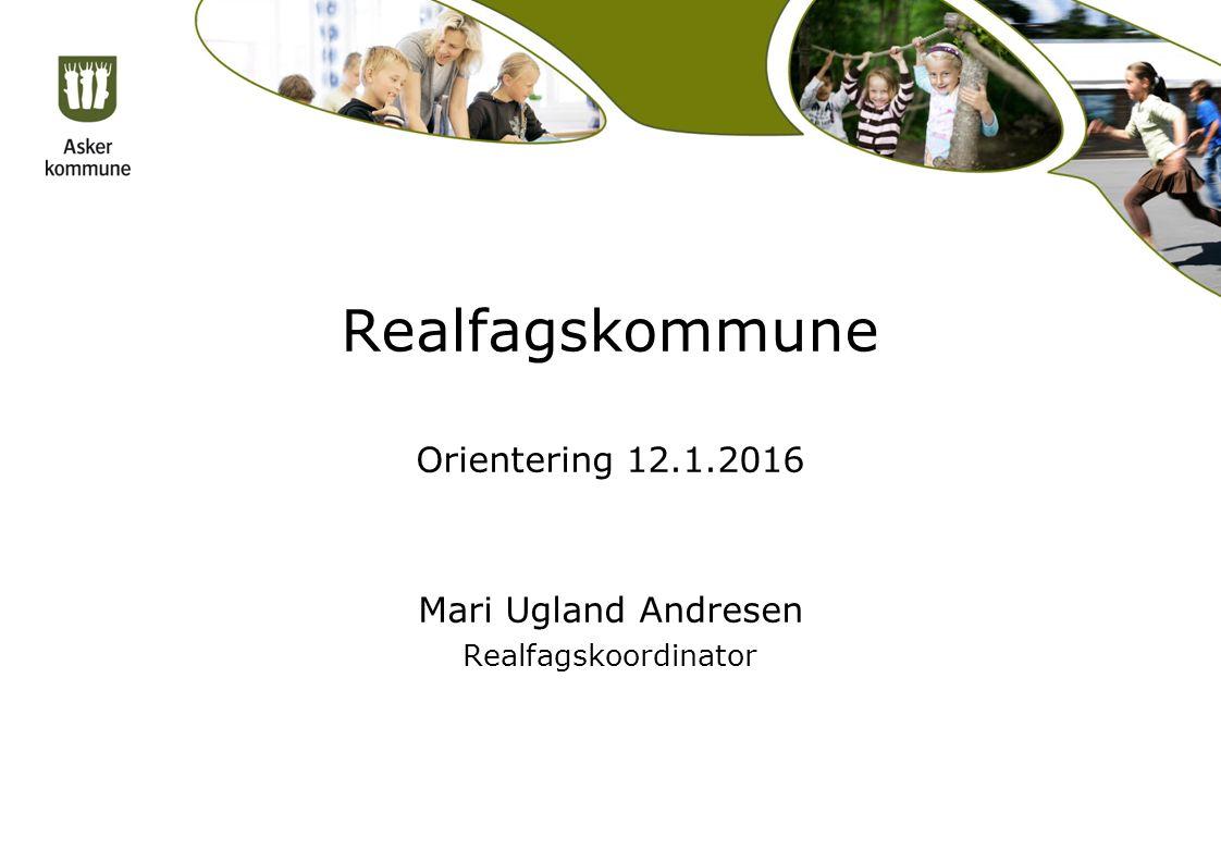 Realfagskommune Orientering 12.1.2016 Mari Ugland Andresen Realfagskoordinator