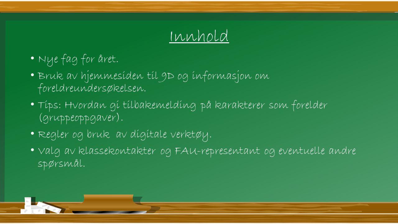 Innhold Nye fag for året. Bruk av hjemmesiden til 9D og informasjon om foreldreundersøkelsen.