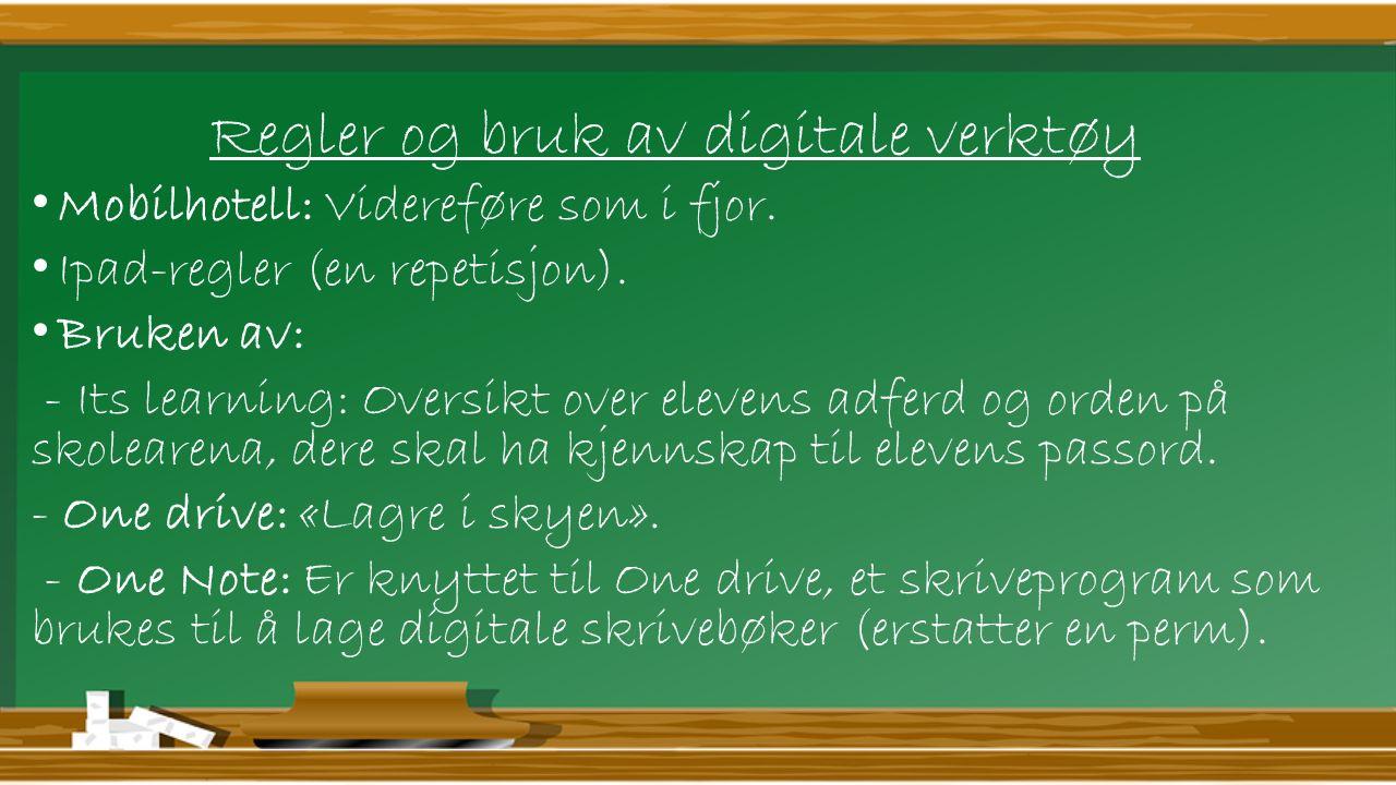Regler og bruk av digitale verktøy Mobilhotell: Videreføre som i fjor. Ipad-regler (en repetisjon). Bruken av: - Its learning: Oversikt over elevens a