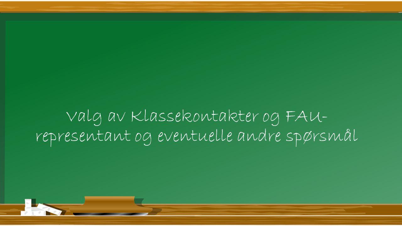Valg av Klassekontakter og FAU- representant og eventuelle andre spørsmål