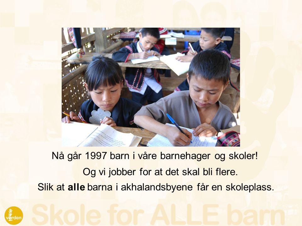 Nå går 1997 barn i våre barnehager og skoler! Og vi jobber for at det skal bli flere. Slik at alle barna i akhalandsbyene får en skoleplass.