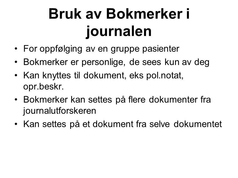 Bruk av Bokmerker i journalen For oppfølging av en gruppe pasienter Bokmerker er personlige, de sees kun av deg Kan knyttes til dokument, eks pol.nota