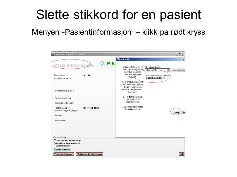 Slette stikkord for en pasient Menyen -Pasientinformasjon – klikk på rødt kryss