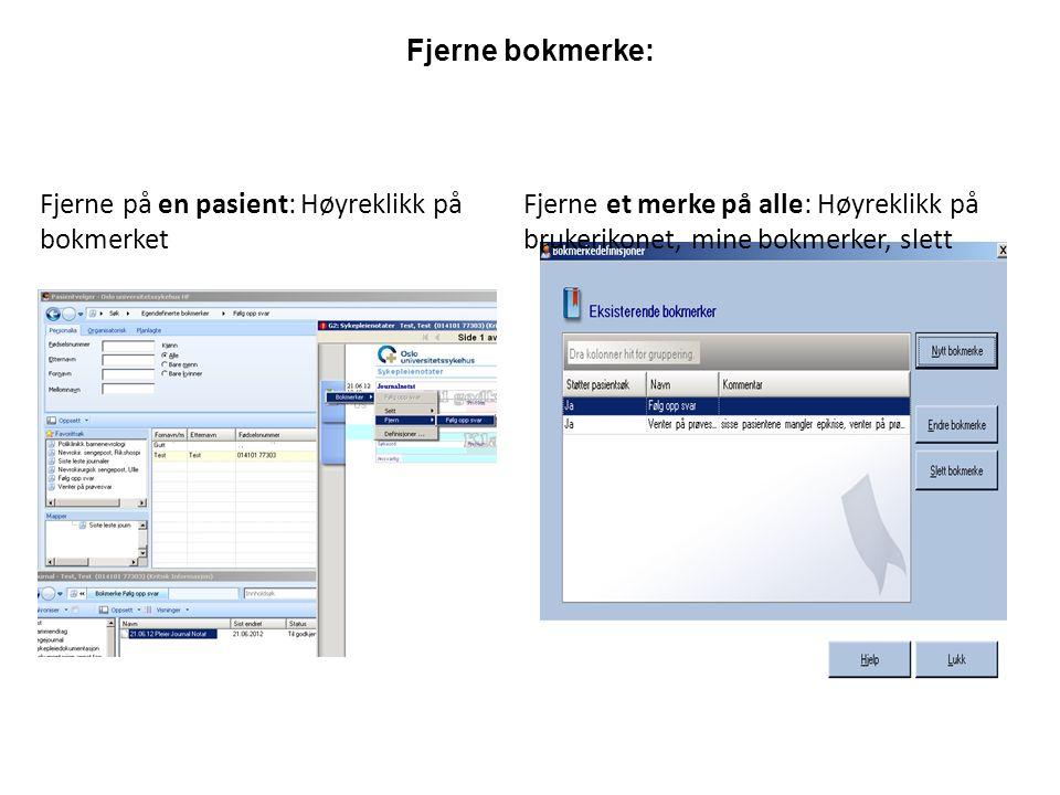 Fjerne bokmerke: Fjerne på en pasient: Høyreklikk på bokmerket Fjerne et merke på alle: Høyreklikk på brukerikonet, mine bokmerker, slett