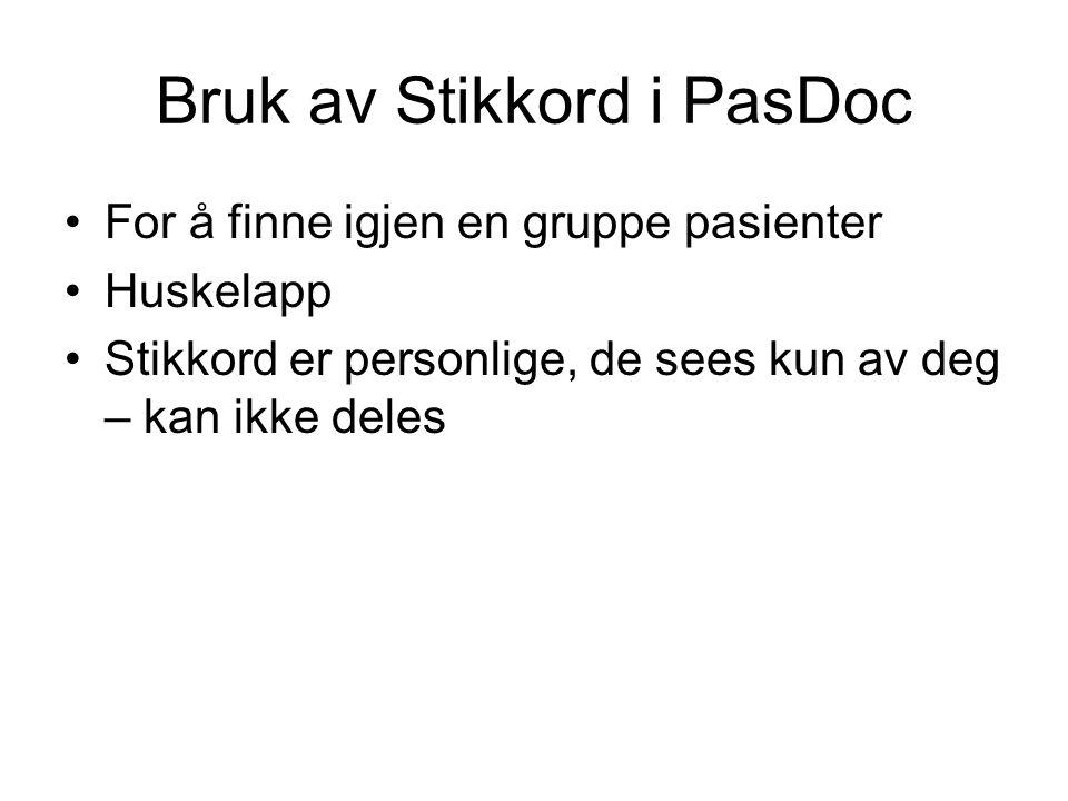 Bruk av Stikkord i PasDoc For å finne igjen en gruppe pasienter Huskelapp Stikkord er personlige, de sees kun av deg – kan ikke deles