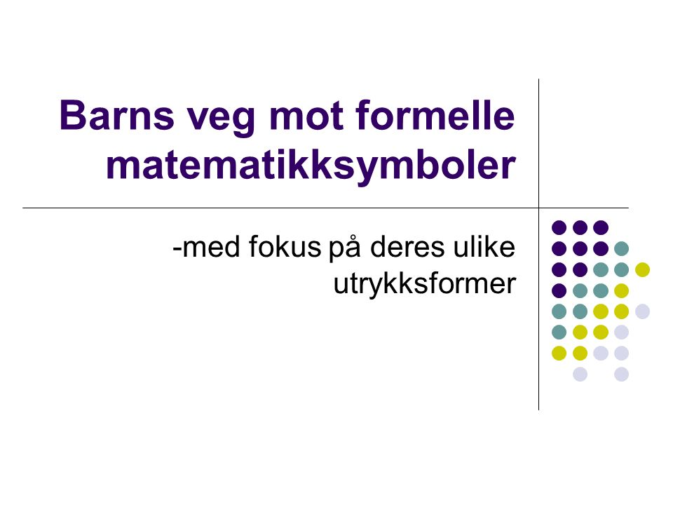 Barns veg mot formelle matematikksymboler -med fokus på deres ulike utrykksformer
