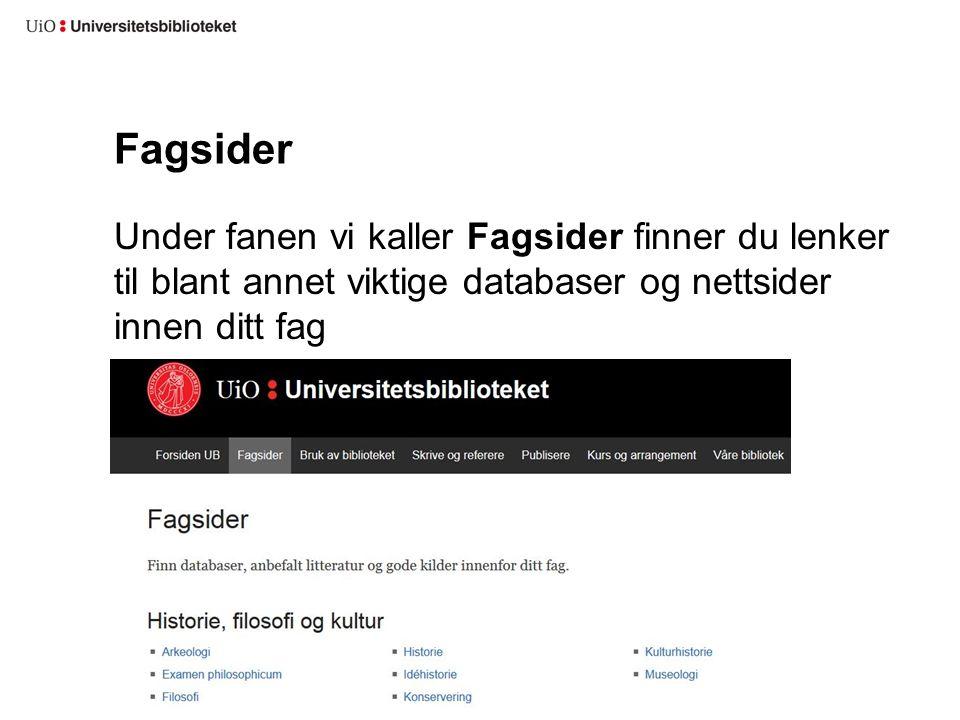 Fagsider Under fanen vi kaller Fagsider finner du lenker til blant annet viktige databaser og nettsider innen ditt fag