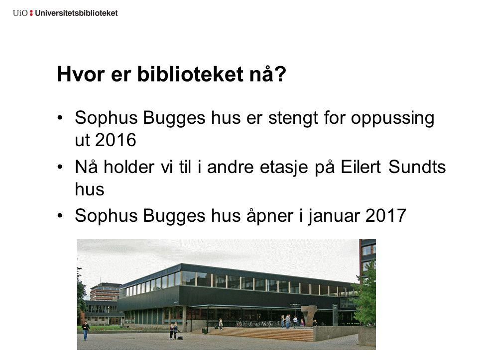 Hvor er biblioteket nå? Sophus Bugges hus er stengt for oppussing ut 2016 Nå holder vi til i andre etasje på Eilert Sundts hus Sophus Bugges hus åpner