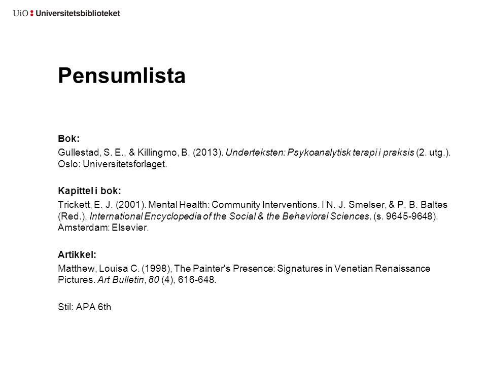 Pensumlista Bok: Gullestad, S. E., & Killingmo, B. (2013). Underteksten: Psykoanalytisk terapi i praksis (2. utg.). Oslo: Universitetsforlaget. Kapitt