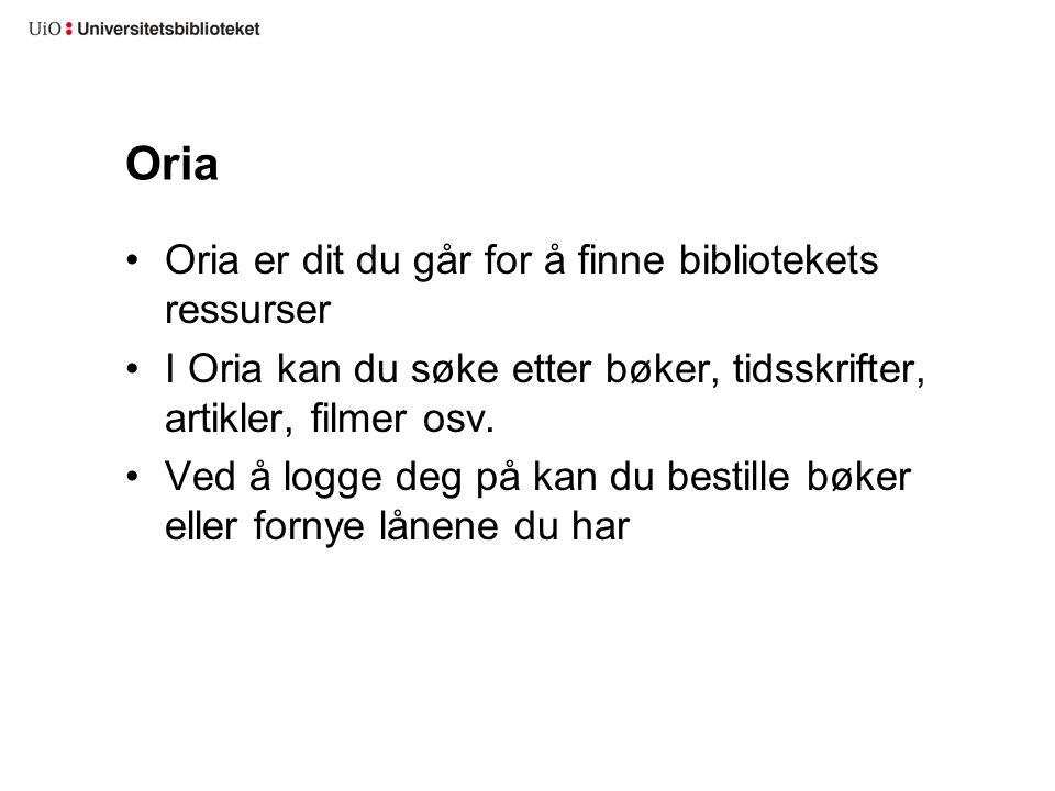 Oria Oria er dit du går for å finne bibliotekets ressurser I Oria kan du søke etter bøker, tidsskrifter, artikler, filmer osv. Ved å logge deg på kan