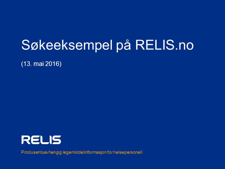 Produsentuavhengig legemiddelinformasjon for helsepersonell Søkeeksempel på RELIS.no (13. mai 2016)
