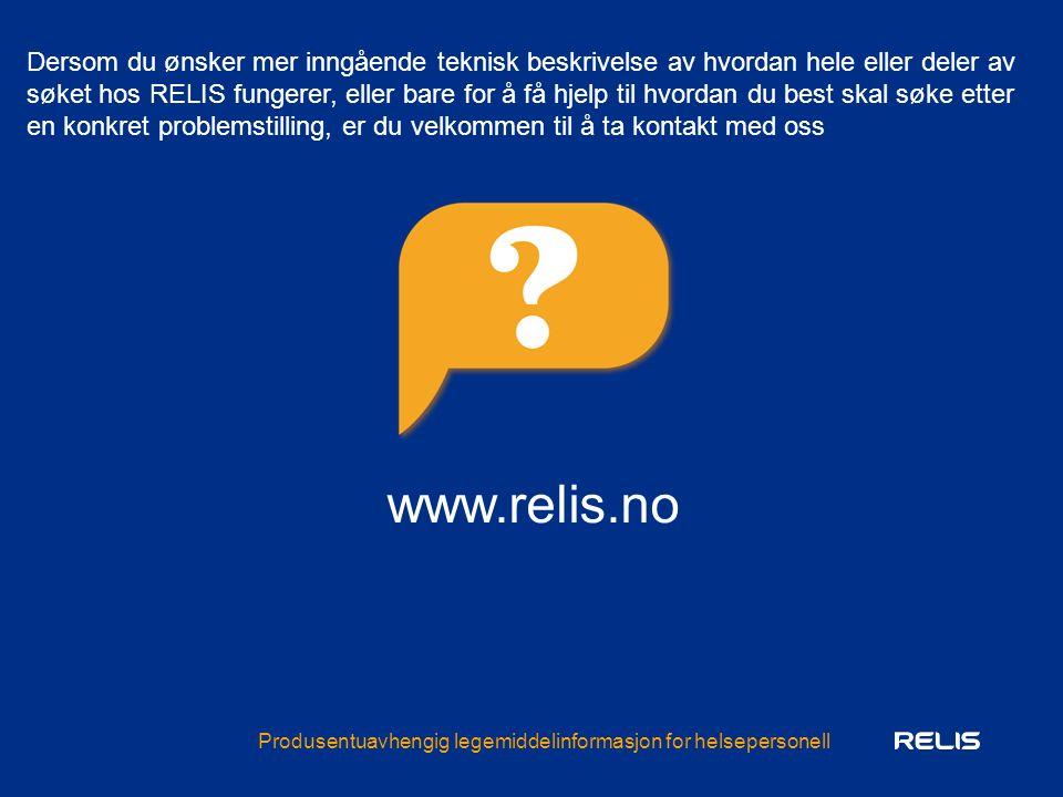 Produsentuavhengig legemiddelinformasjon for helsepersonell www.relis.no Dersom du ønsker mer inngående teknisk beskrivelse av hvordan hele eller deler av søket hos RELIS fungerer, eller bare for å få hjelp til hvordan du best skal søke etter en konkret problemstilling, er du velkommen til å ta kontakt med oss