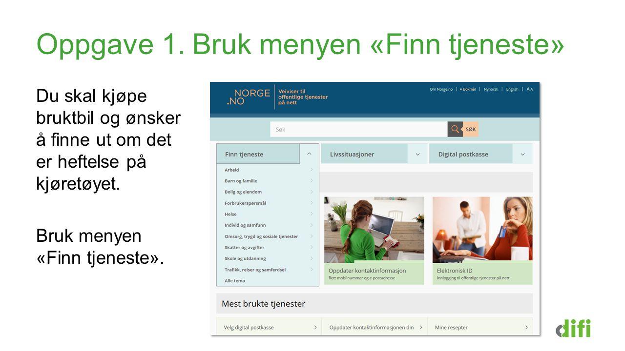 Oppgave 1. Bruk menyen «Finn tjeneste» Du skal kjøpe bruktbil og ønsker å finne ut om det er heftelse på kjøretøyet. Bruk menyen «Finn tjeneste».