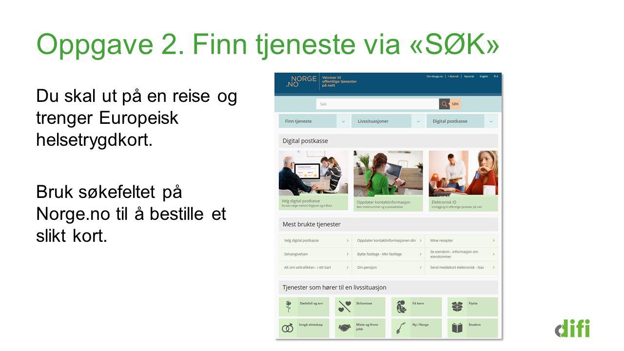 Oppgave 2. Finn tjeneste via «SØK» Du skal ut på en reise og trenger Europeisk helsetrygdkort. Bruk søkefeltet på Norge.no til å bestille et slikt kor