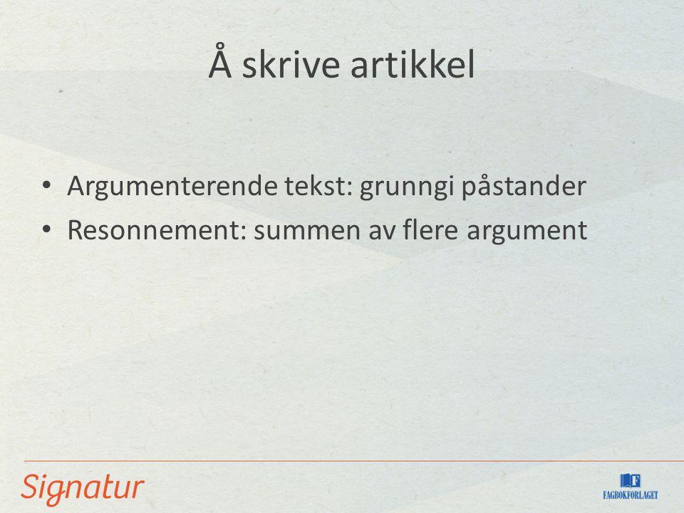 Å skrive artikkel Argumenterende tekst: grunngi påstander Resonnement: summen av flere argument