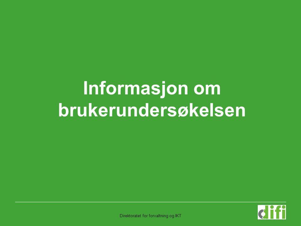 Direktoratet for forvaltning og IKT Informasjon om brukerundersøkelsen