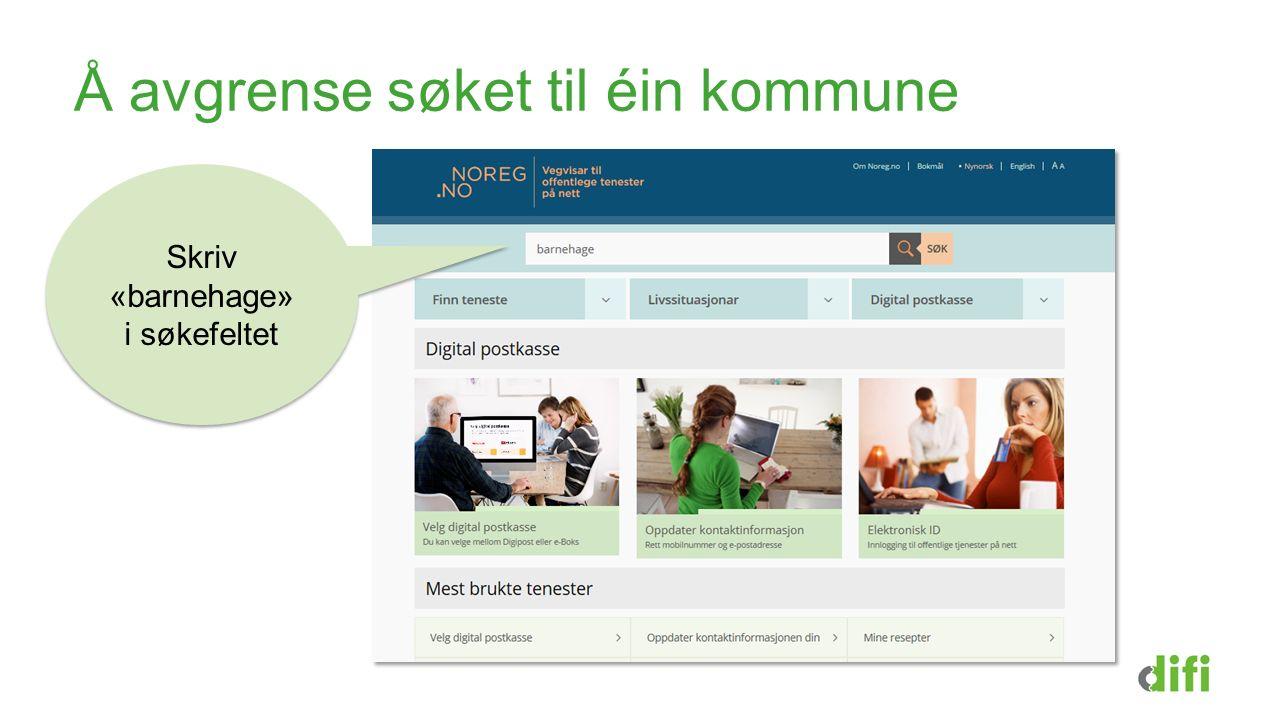 Å avgrense søket til éin kommune Skriv «barnehage» i søkefeltet