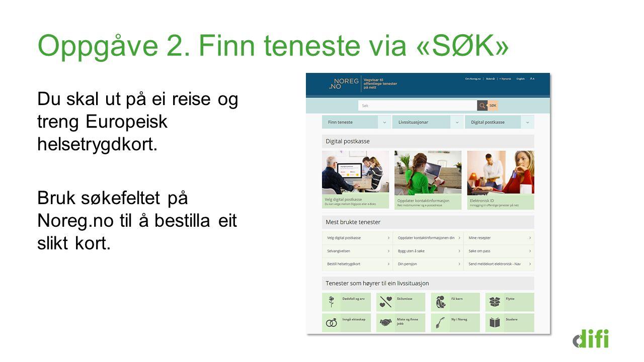 Oppgåve 2. Finn teneste via «SØK» Du skal ut på ei reise og treng Europeisk helsetrygdkort. Bruk søkefeltet på Noreg.no til å bestilla eit slikt kort.