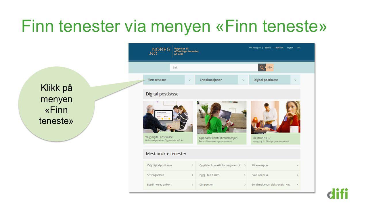 Finn tenester via menyen «Finn teneste» Klikk på menyen «Finn teneste»
