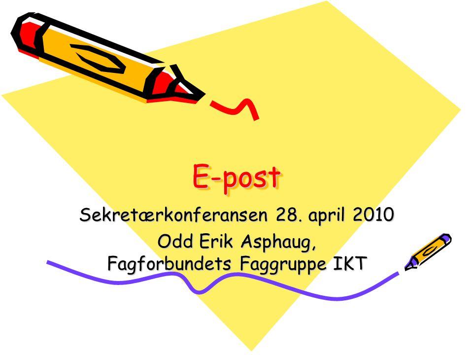 E-postE-post Sekretærkonferansen 28. april 2010 Odd Erik Asphaug, Fagforbundets Faggruppe IKT
