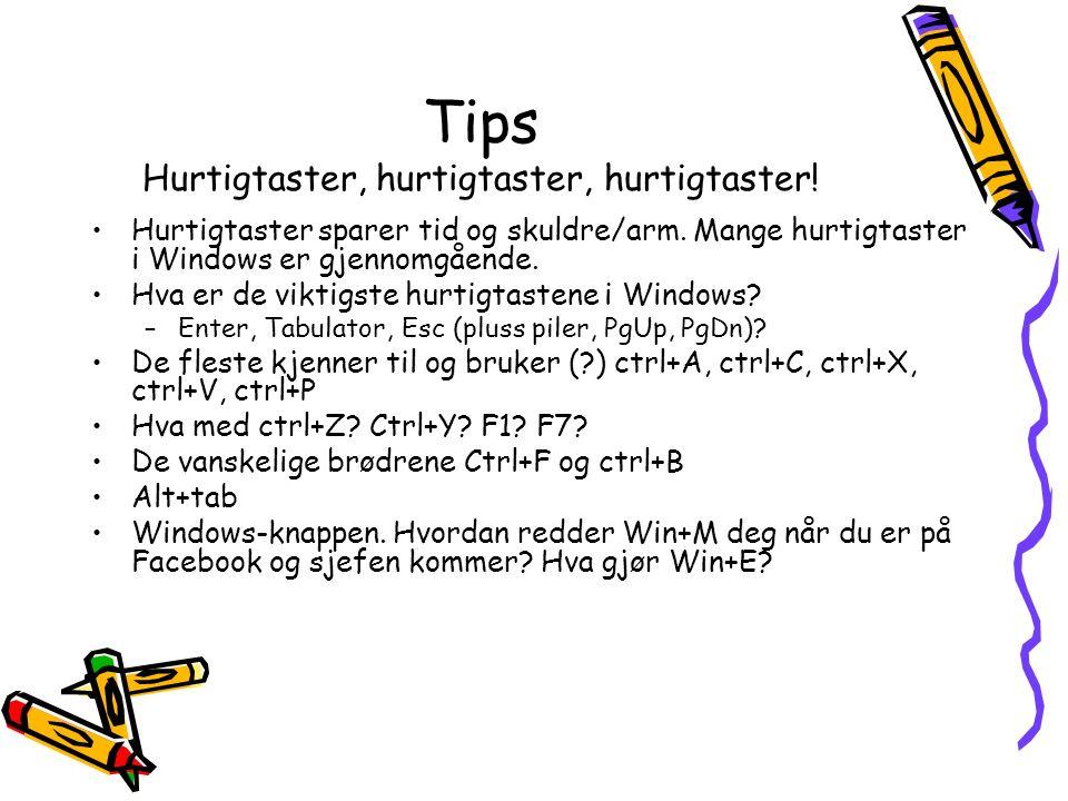 Tips Hurtigtaster, hurtigtaster, hurtigtaster! Hurtigtaster sparer tid og skuldre/arm. Mange hurtigtaster i Windows er gjennomgående. Hva er de viktig