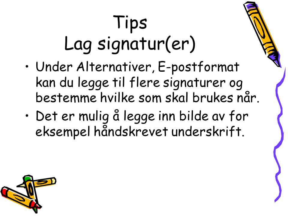 Tips Lag signatur(er) Under Alternativer, E-postformat kan du legge til flere signaturer og bestemme hvilke som skal brukes når. Det er mulig å legge