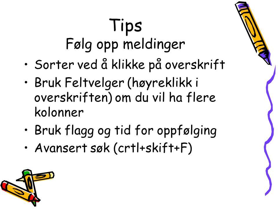 Tips Følg opp meldinger Sorter ved å klikke på overskrift Bruk Feltvelger (høyreklikk i overskriften) om du vil ha flere kolonner Bruk flagg og tid fo