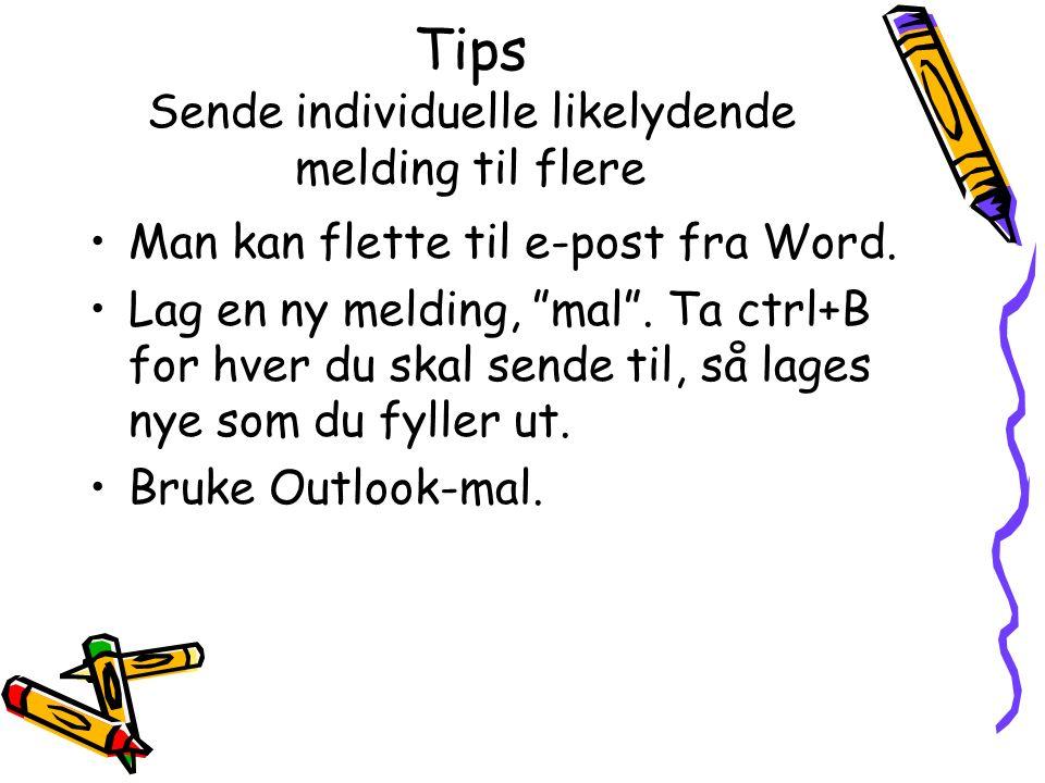 """Tips Sende individuelle likelydende melding til flere Man kan flette til e-post fra Word. Lag en ny melding, """"mal"""". Ta ctrl+B for hver du skal sende t"""