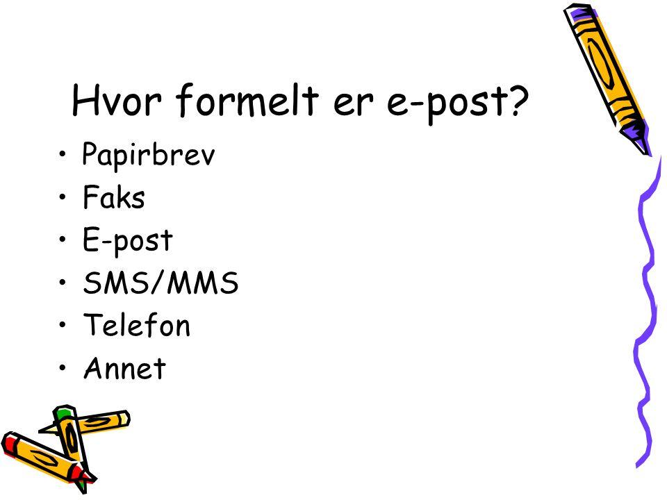 Hvor formelt er e-post? Papirbrev Faks E-post SMS/MMS Telefon Annet