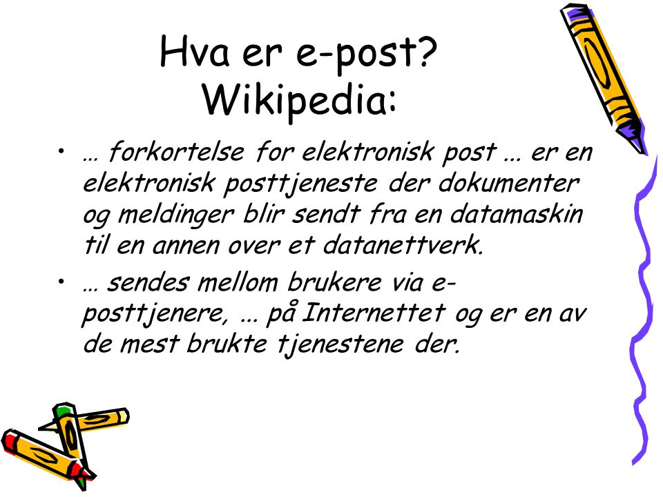 Hva er e-post. Wikipedia: … forkortelse for elektronisk post...