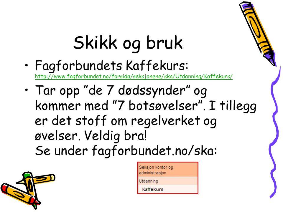 Skikk og bruk Fagforbundets Kaffekurs: http://www.fagforbundet.no/forsida/seksjonene/ska/Utdanning/Kaffekurs/ http://www.fagforbundet.no/forsida/seksj