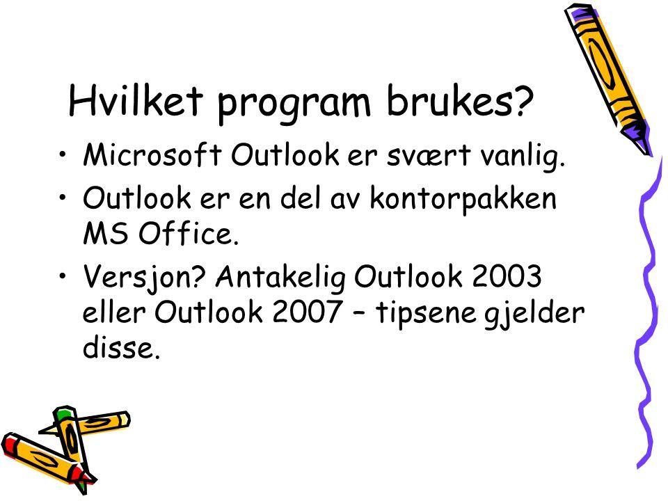 Hvilket program brukes? Microsoft Outlook er svært vanlig. Outlook er en del av kontorpakken MS Office. Versjon? Antakelig Outlook 2003 eller Outlook