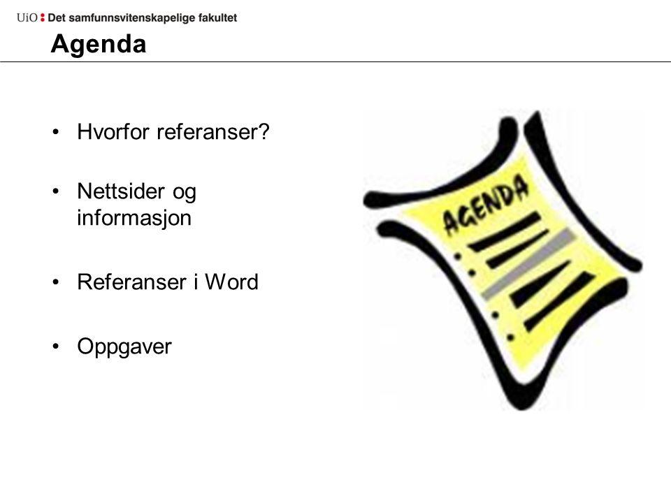 Agenda Hvorfor referanser Nettsider og informasjon Referanser i Word Oppgaver