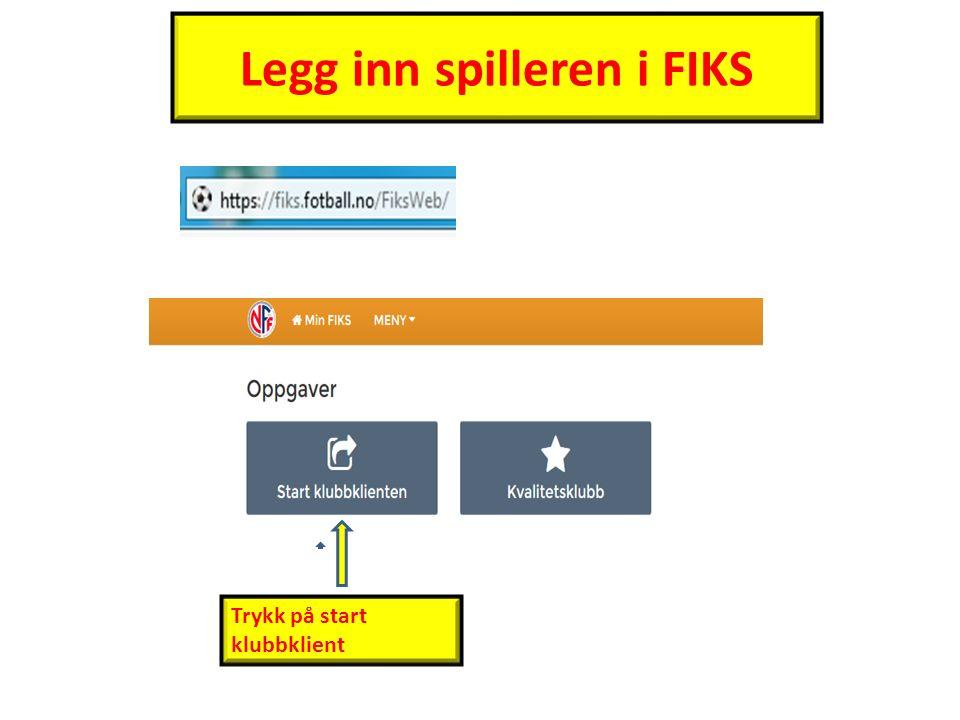 Legg inn spilleren i FIKS Trykk på start klubbklient