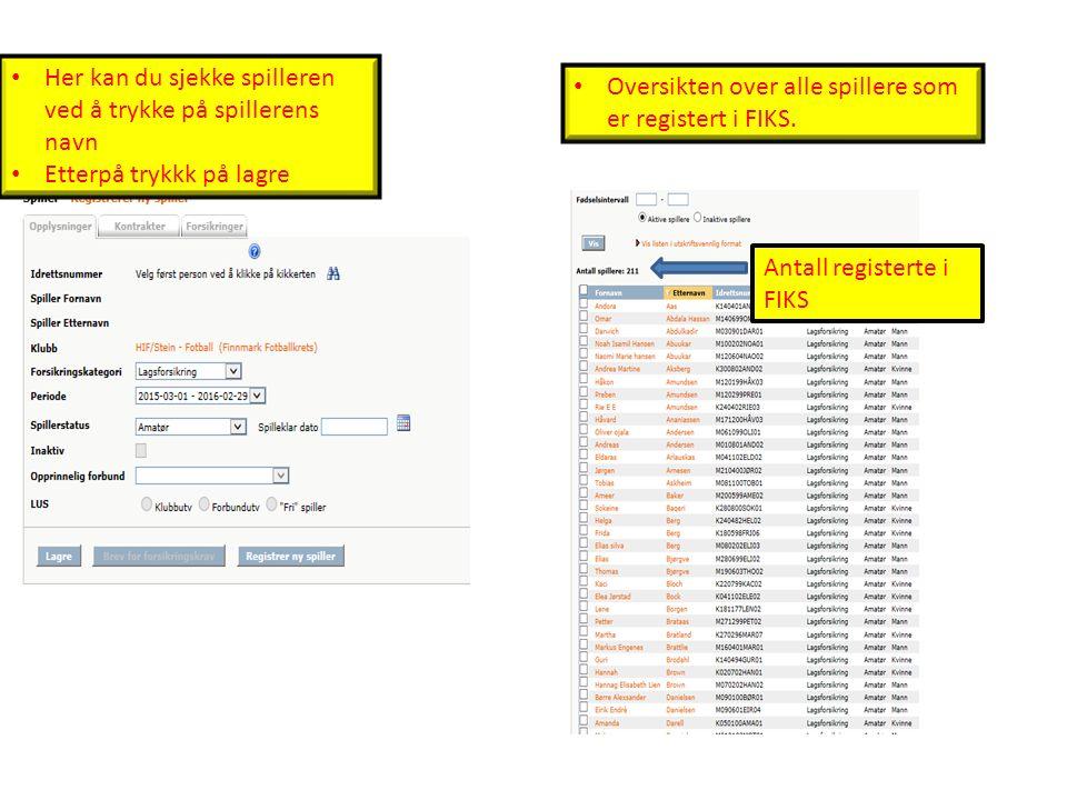 Her kan du sjekke spilleren ved å trykke på spillerens navn Etterpå trykkk på lagre Antall registerte i FIKS Oversikten over alle spillere som er registert i FIKS.