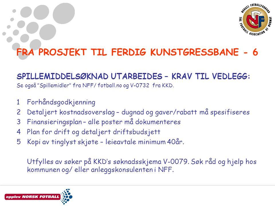 FRA PROSJEKT TIL FERDIG KUNSTGRESSBANE - 6 SPILLEMIDDELSØKNAD UTARBEIDES – KRAV TIL VEDLEGG: Se også Spillemidler fra NFF/ fotball.no og V-0732 fra KKD.