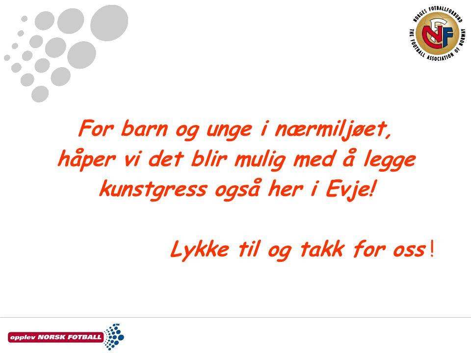 For barn og unge i nærmiljøet, håper vi det blir mulig med å legge kunstgress også her i Evje.