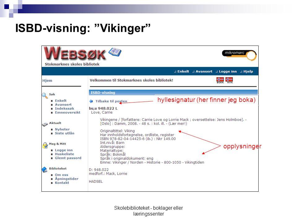 ISBD-visning: Vikinger opplysninger hyllesignatur (her finner jeg boka) Skolebiblioteket - boklager eller læringssenter