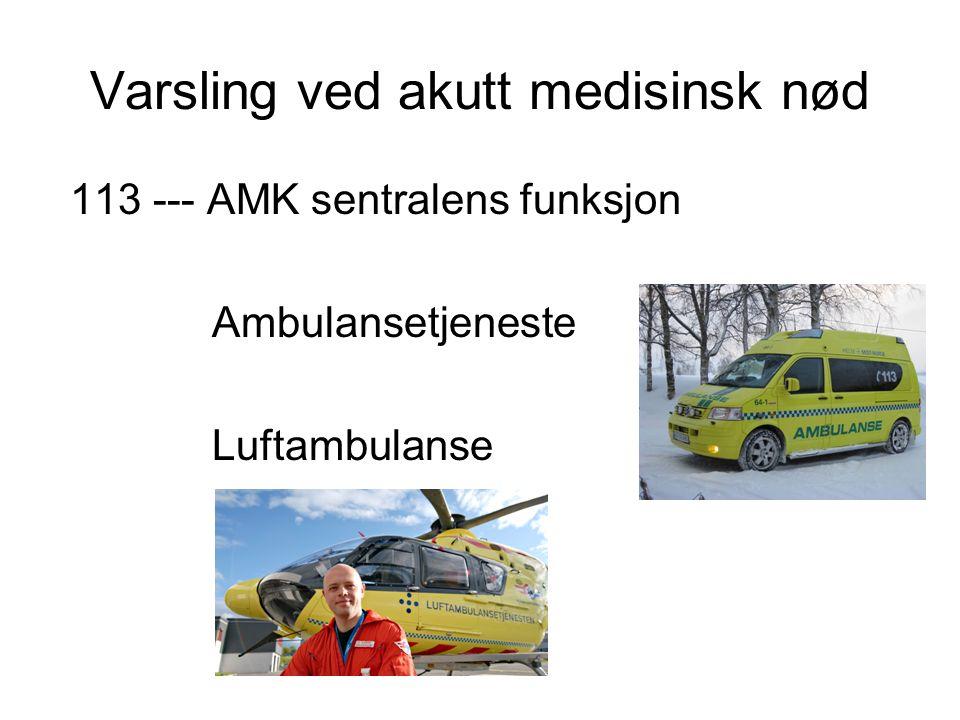 Varsling ved akutt medisinsk nød 113 --- AMK sentralens funksjon Ambulansetjeneste Luftambulanse