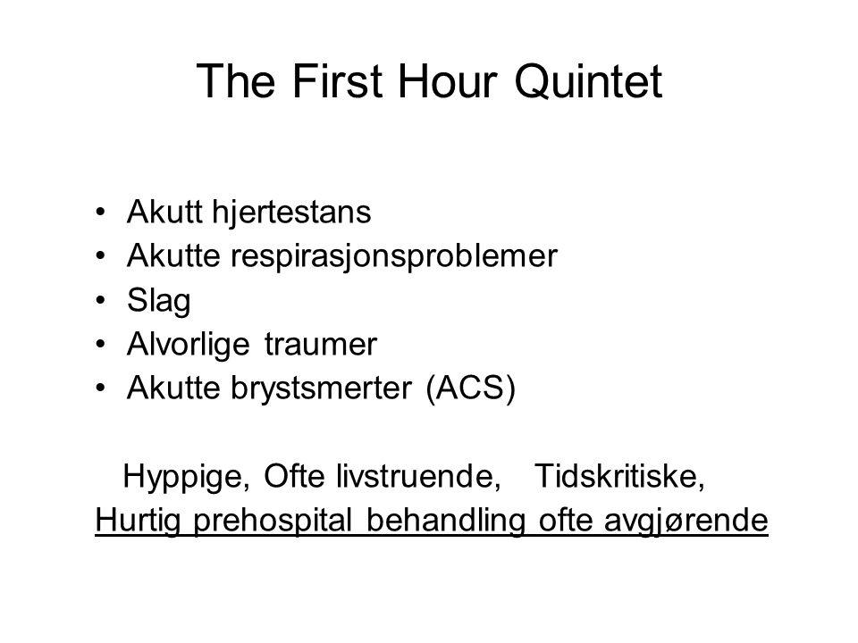 The First Hour Quintet Akutt hjertestans Akutte respirasjonsproblemer Slag Alvorlige traumer Akutte brystsmerter (ACS) Hyppige, Ofte livstruende, Tids