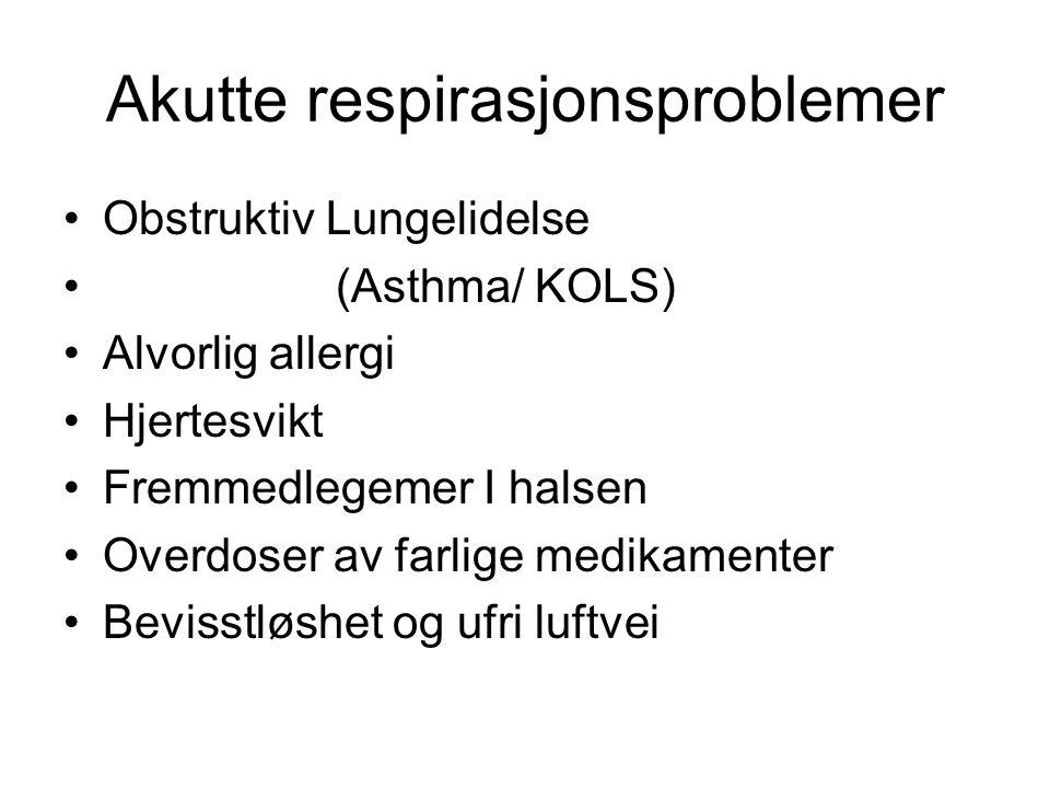 Akutte respirasjonsproblemer Obstruktiv Lungelidelse (Asthma/ KOLS) Alvorlig allergi Hjertesvikt Fremmedlegemer I halsen Overdoser av farlige medikame