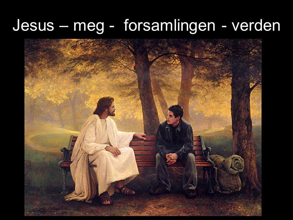 Jesus – meg - forsamlingen - verden