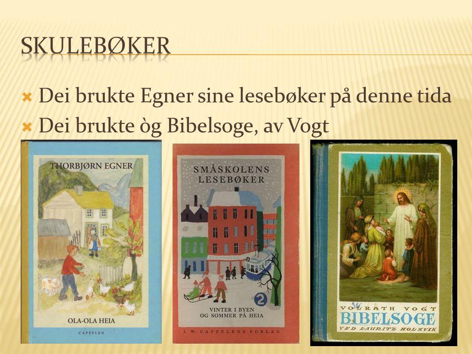  Dei brukte Egner sine lesebøker på denne tida  Dei brukte òg Bibelsoge, av Vogt
