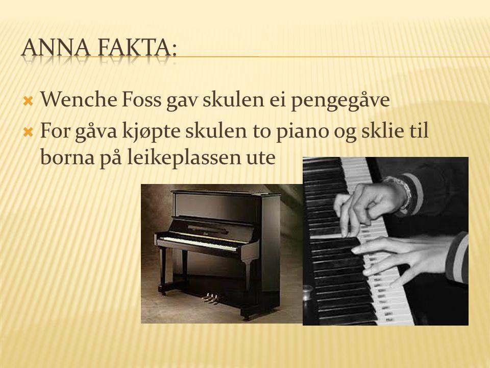  Wenche Foss gav skulen ei pengegåve  For gåva kjøpte skulen to piano og sklie til borna på leikeplassen ute