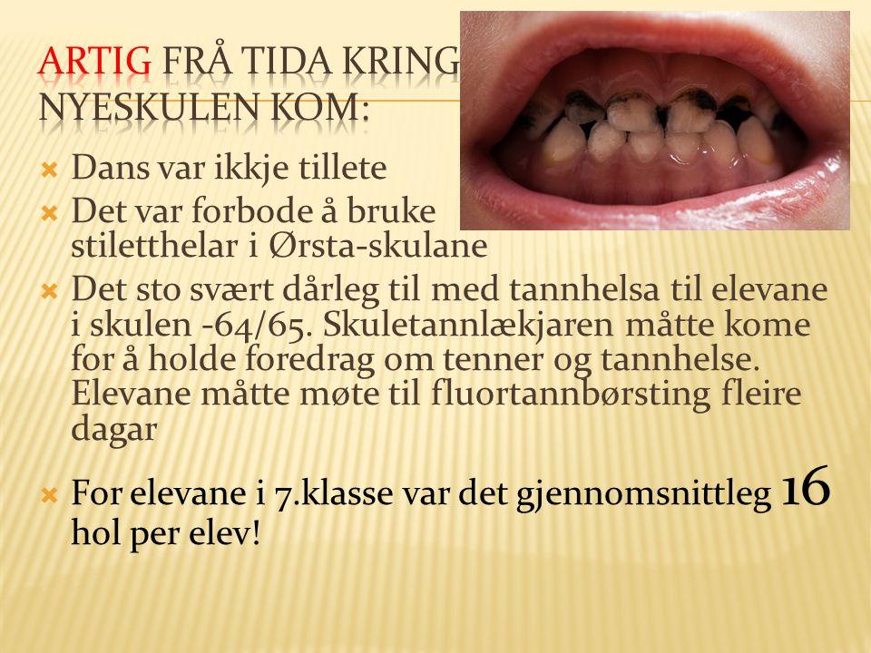  Dans var ikkje tillete  Det var forbode å bruke stiletthelar i Ørsta-skulane  Det sto svært dårleg til med tannhelsa til elevane i skulen -64/65.