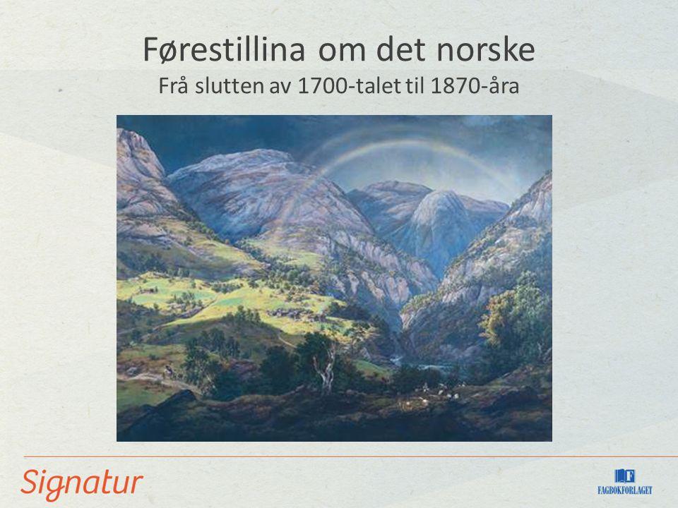 Førestillina om det norske Frå slutten av 1700-talet til 1870-åra