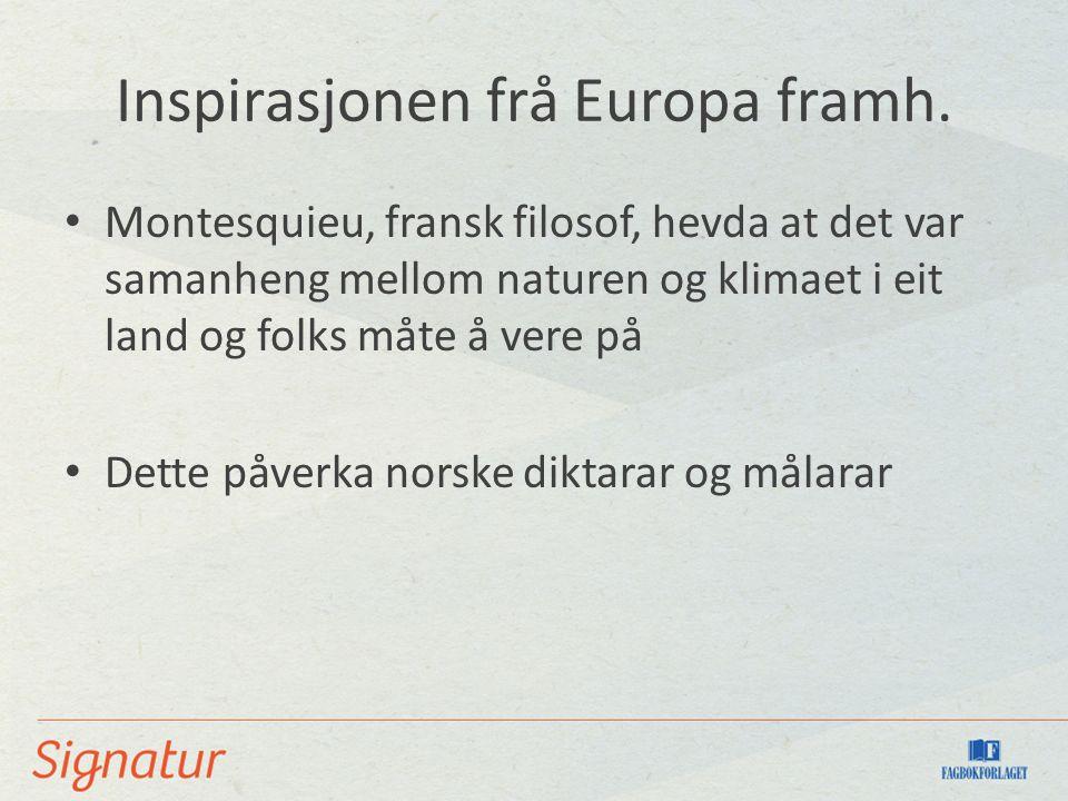 Inspirasjonen frå Europa framh. Montesquieu, fransk filosof, hevda at det var samanheng mellom naturen og klimaet i eit land og folks måte å vere på D