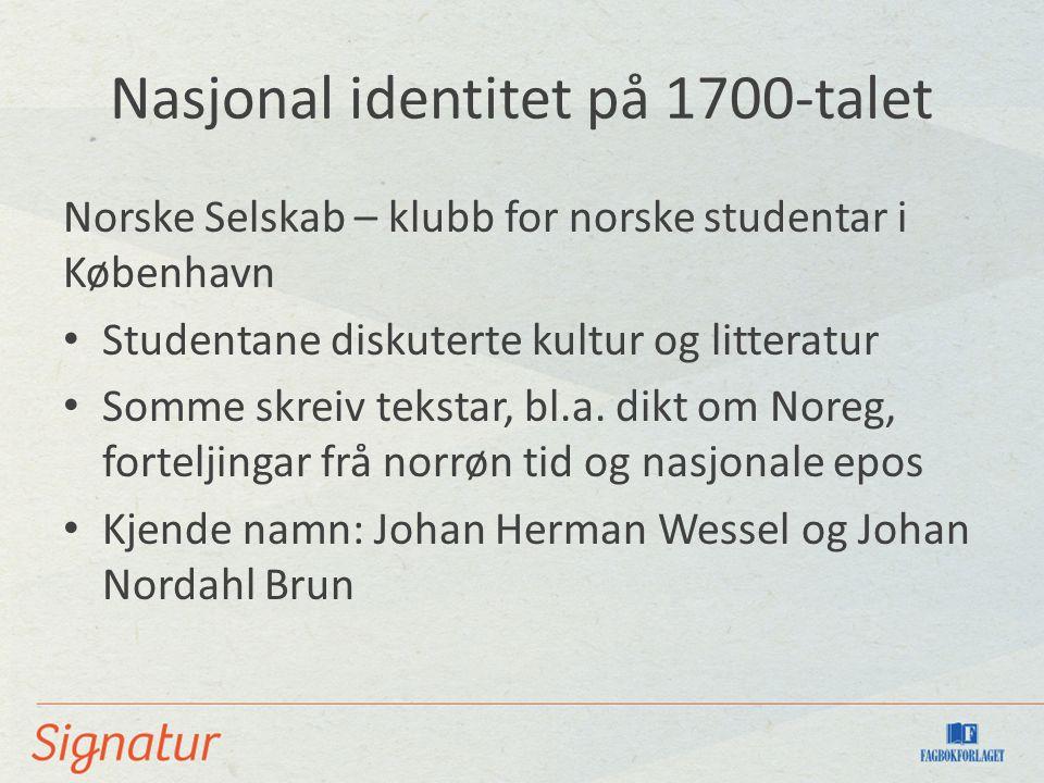 Nasjonal identitet på 1700-talet Norske Selskab – klubb for norske studentar i København Studentane diskuterte kultur og litteratur Somme skreiv tekst